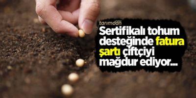 Sertifikalı tohum desteğinde fatura şartı çiftçiyi mağdur ediyor